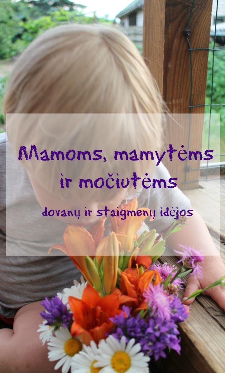 Mamoms, mamytėms ir močiutėms: dovanų ir staigmenų idėjos